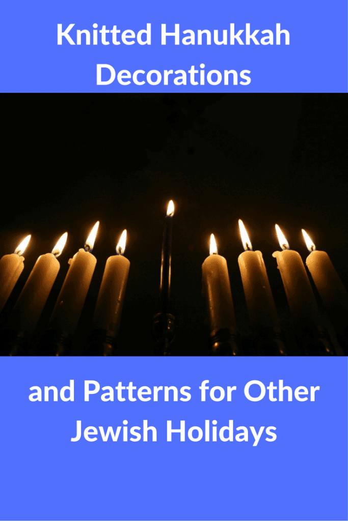 Knitted Hanukkah Decorations and Other Patterns for Jewish Holidays