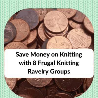 Save Money on Knitting with 8 Frugal Knitting Ravelry Groups