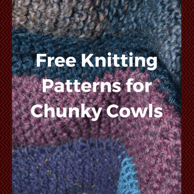 Part Two in the Cowl Convert Collection: Knitting Chunky Cowls