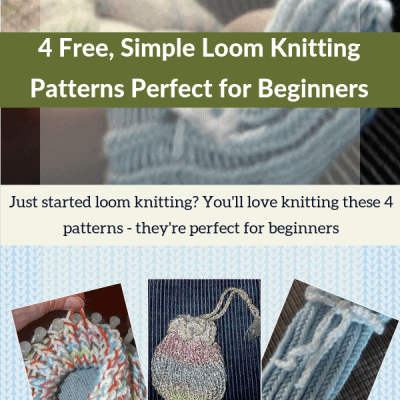 4 Free, Simple Loom Knitting Patterns Perfect for Beginners