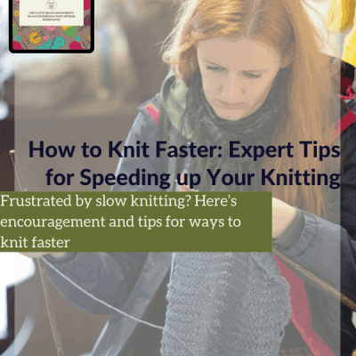 How to Knit Faster: Expert Tips for Speeding up Your Knitting