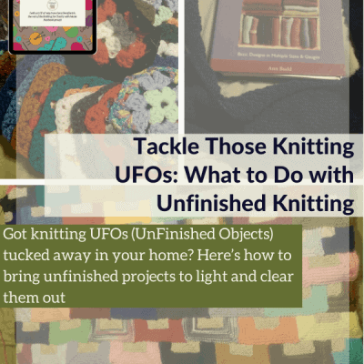 Tackle Those Knitting UFOs: What to Do with Unfinished Knitting