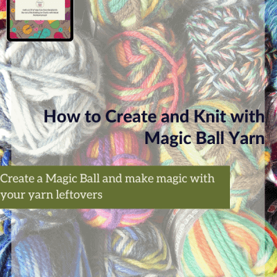How to Create and Knit with Magic Ball Yarn