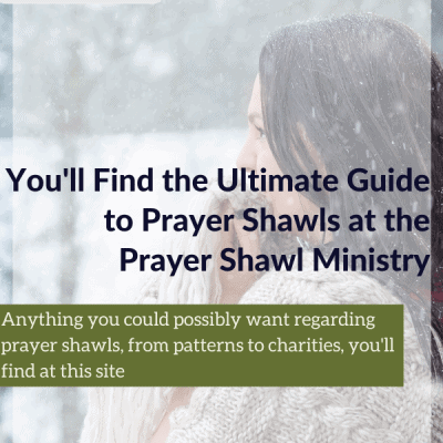 You'll Find the Ultimate Guide to Prayer Shawls at the Prayer Shawl Ministry