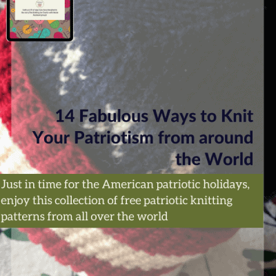 14 Fabulous Ways to Knit Your Patriotism from around the World